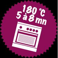 180 °C, 5 à 8 mn